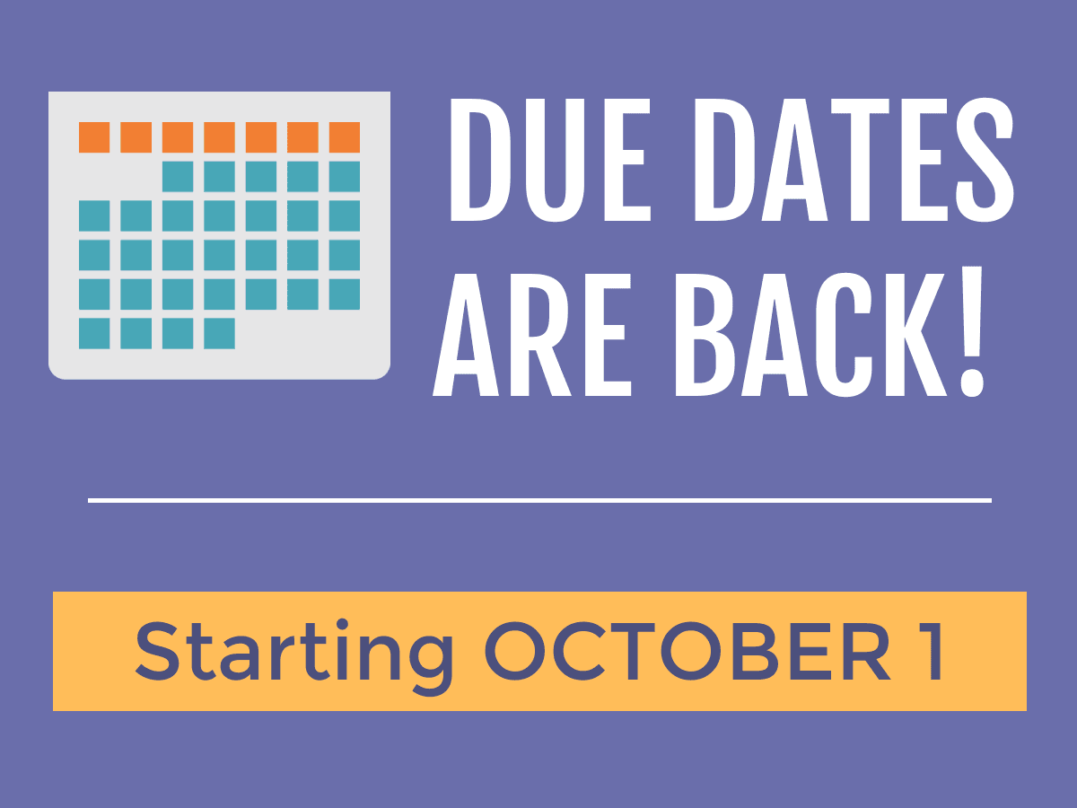 Due Dates Are Back Starting October 1