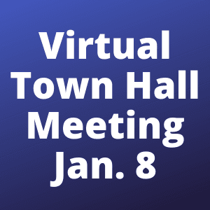 "Graphic with the words ""Virtual Town Hall Meeting January 8"""