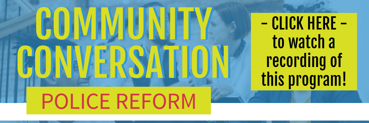 Community Conversation on Police Reform - Click to watch now Opens in new window